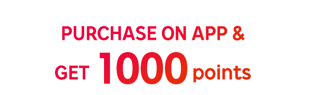 PURCHASE ON APP & GET 1000 points
