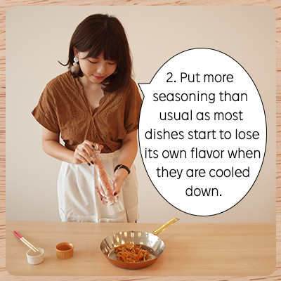 Put more seasoning than usual as most dishes start to lose its own flavor when they are cooled down