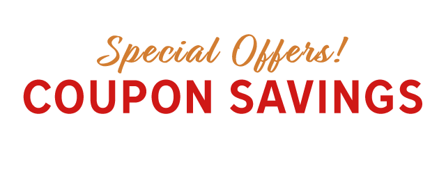 Special Offers! COUPON SAVINGS