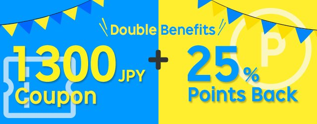 Double Benefits 1300 JPY Coupon + 25% Points Back